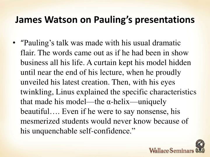 James Watson on Pauling's presentations