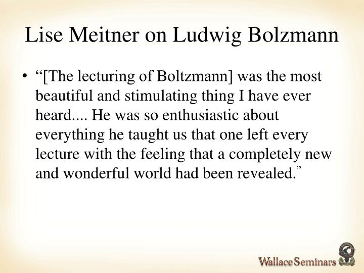 Lise Meitner on Ludwig Bolzmann