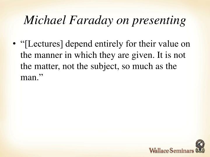 Michael Faraday on presenting