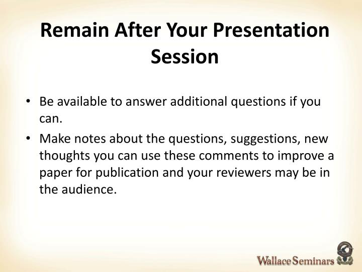 Remain After Your Presentation Session