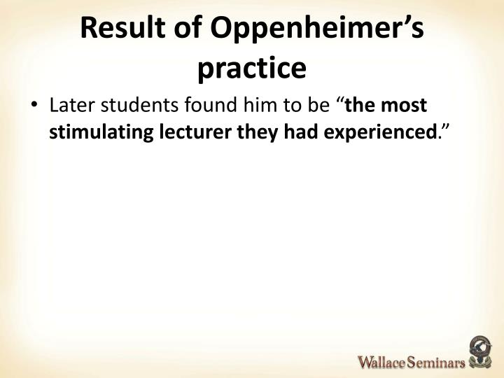 Result of Oppenheimer's practice