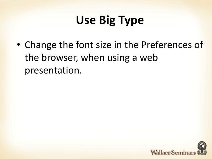 Use Big Type