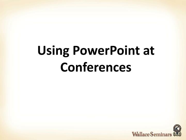 Using PowerPoint at Conferences