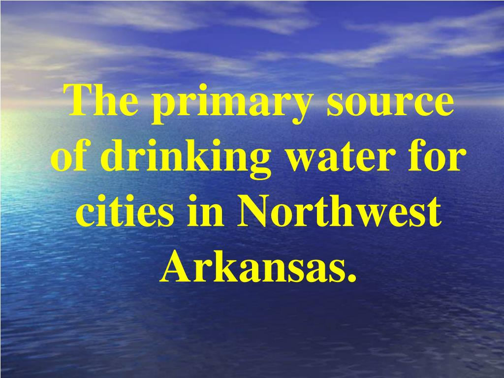 The primary source of drinking water for cities in Northwest Arkansas.