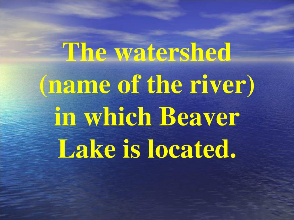 The watershed (name of the river) in which Beaver Lake is located.