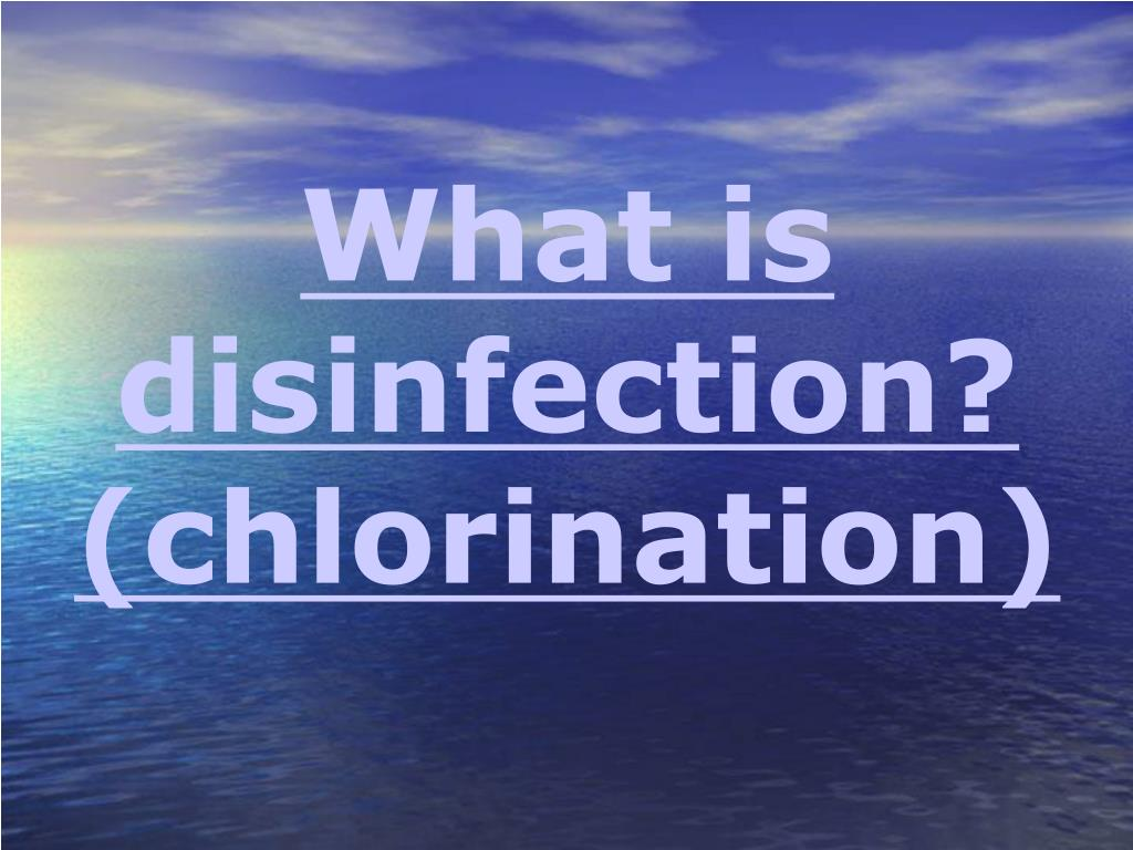 What is disinfection? (chlorination)
