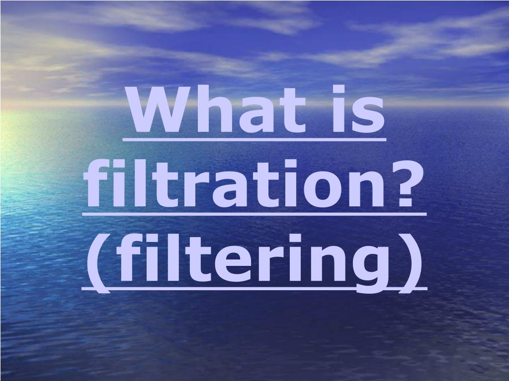 What is filtration? (filtering)