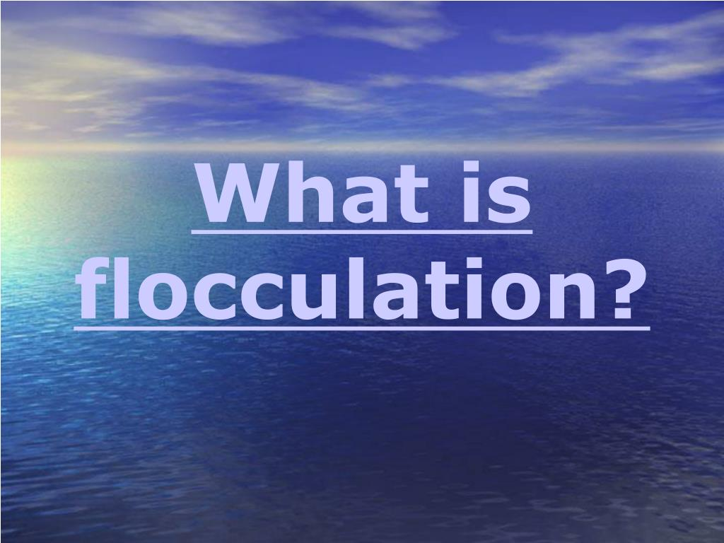 What is flocculation?