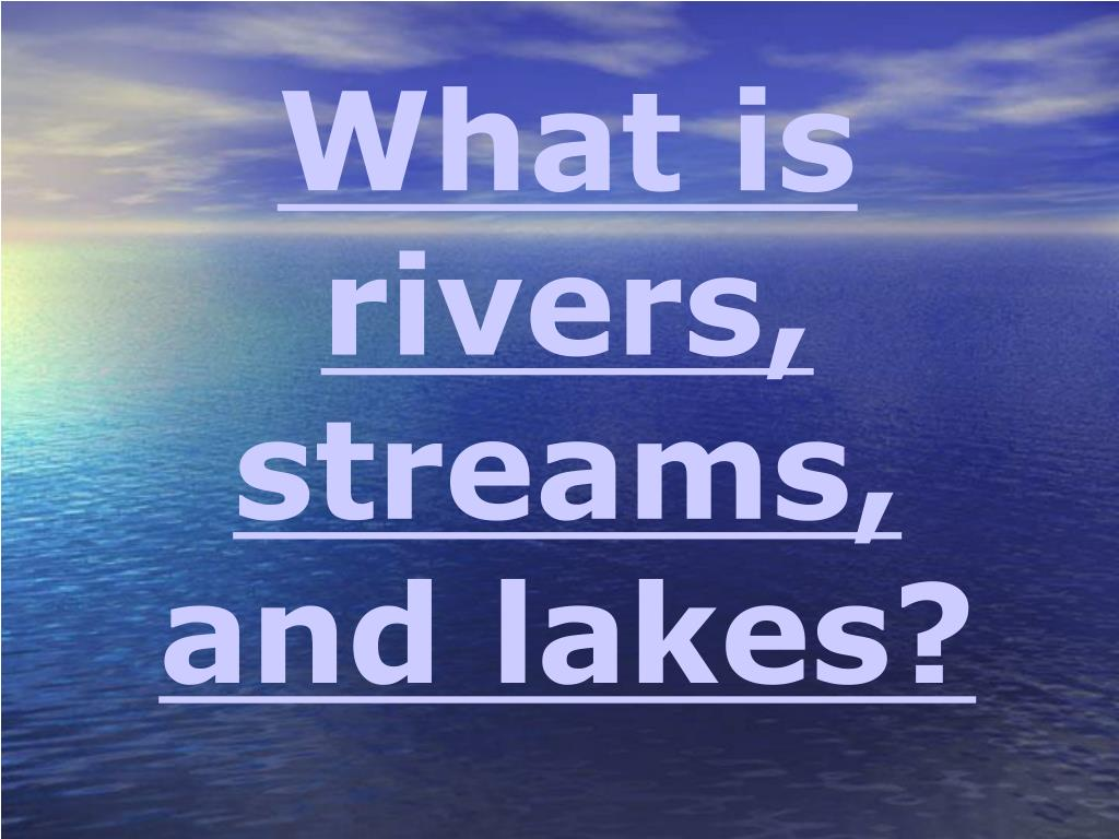 What is rivers, streams, and lakes?