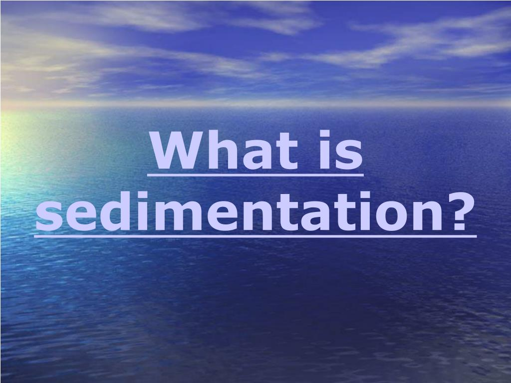 What is sedimentation?