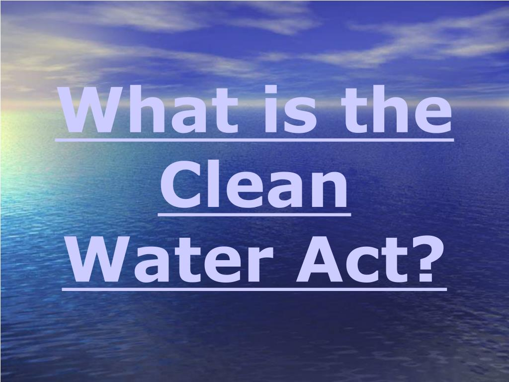 What is the Clean Water Act?