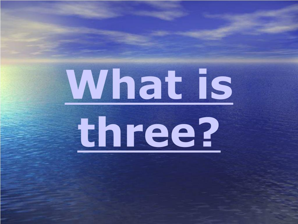 What is three?
