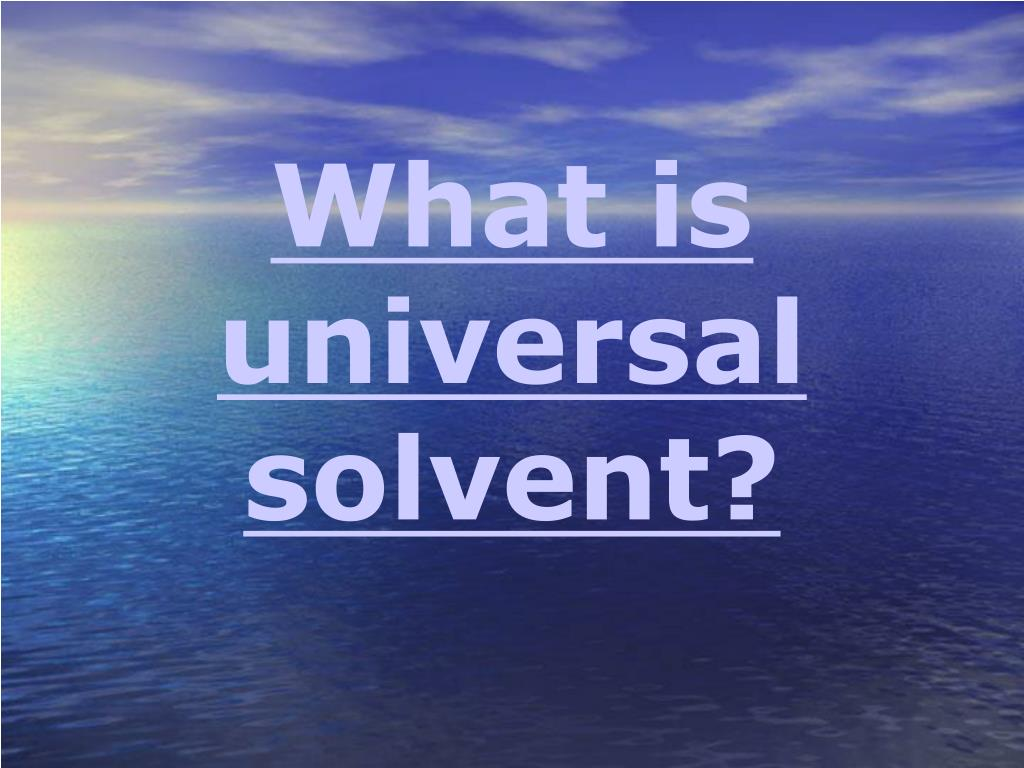 What is universal solvent?