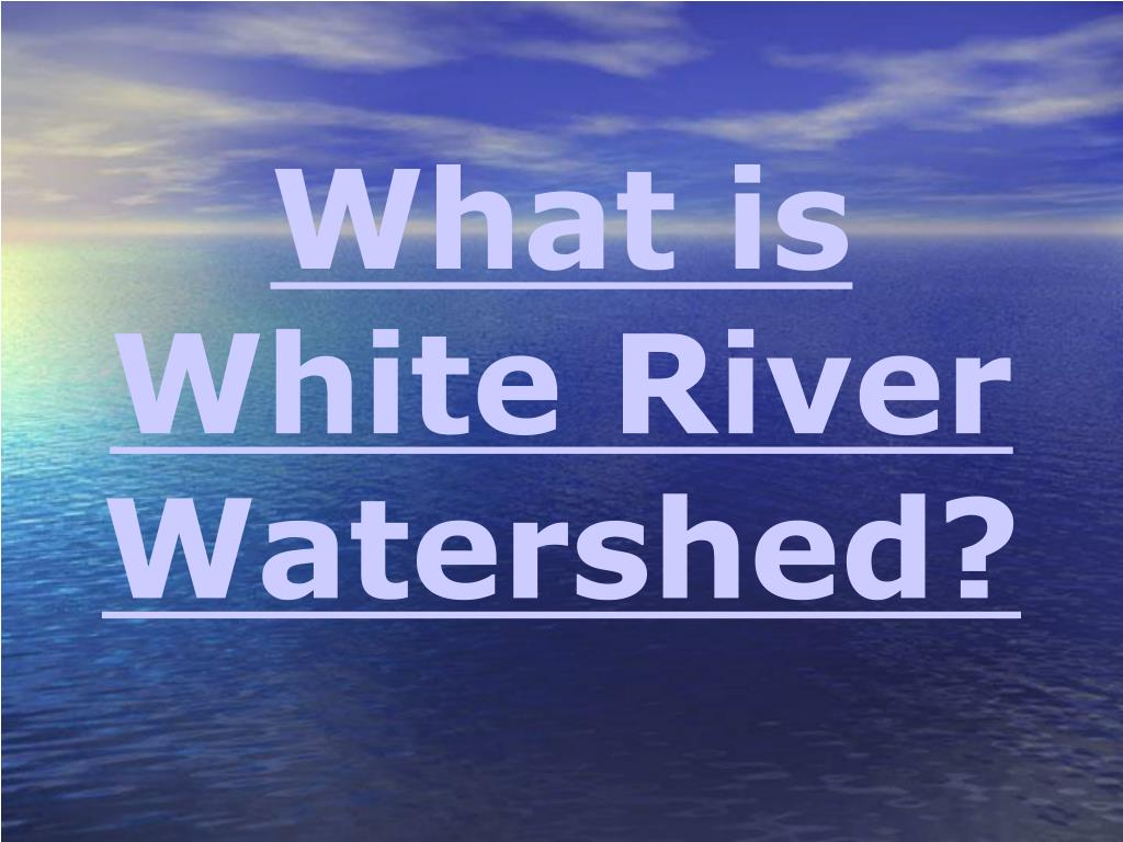 What is White River Watershed?