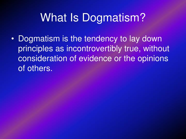 What is dogmatism