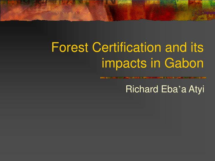 Forest certification and its impacts in gabon l.jpg
