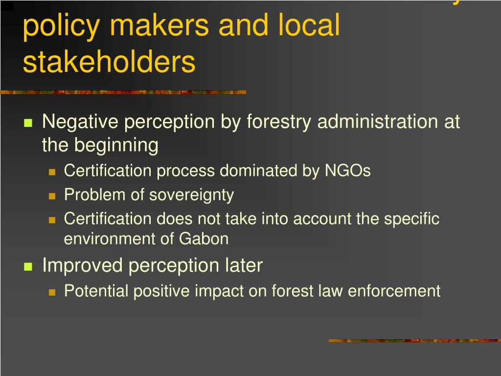 Reaction to forest certification by policy makers and local stakeholders