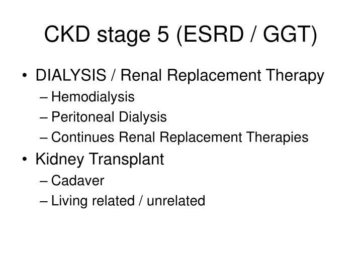 CKD stage 5 (ESRD / GGT)