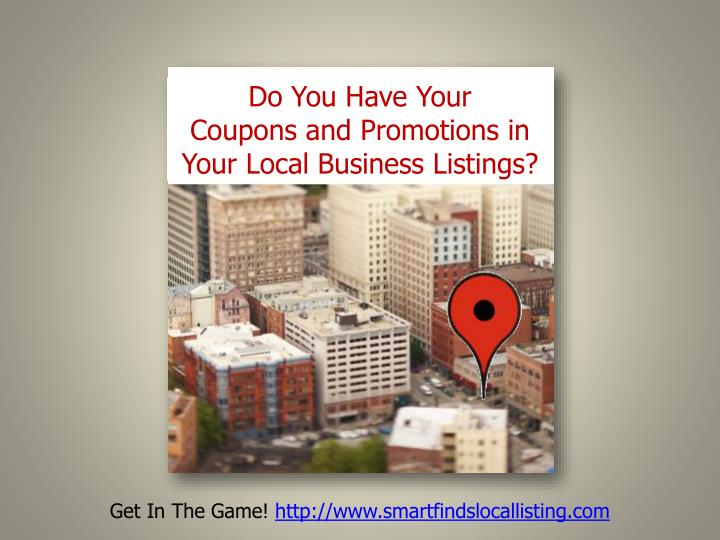 Do you have your coupons, videos, photos and promotions in your local business listing?