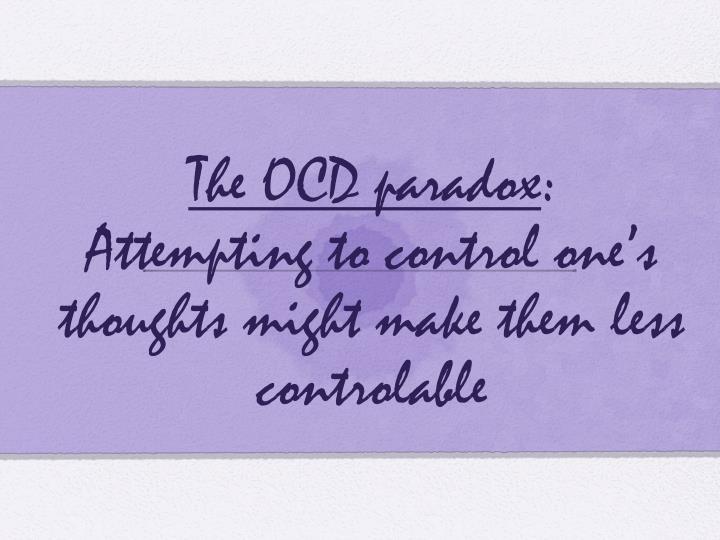 The OCD paradox