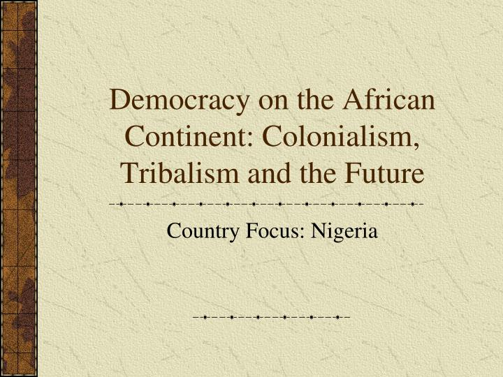Democracy on the african continent colonialism tribalism and the future l.jpg