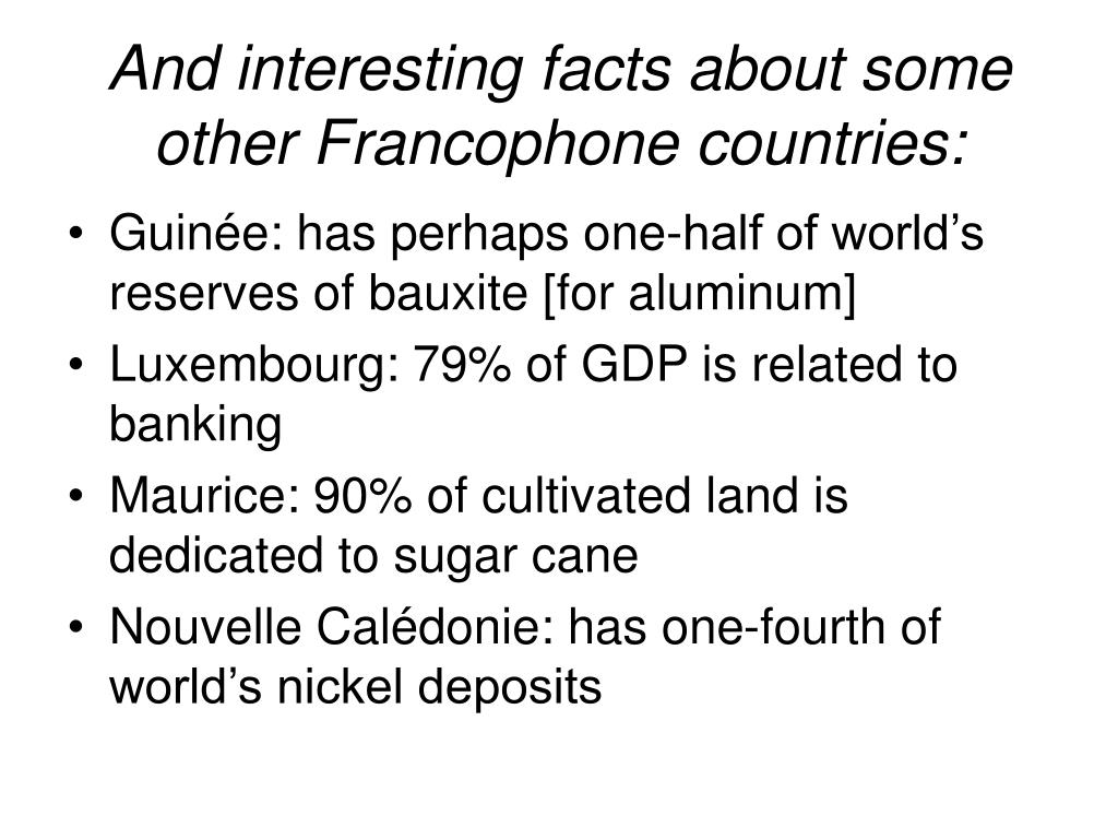 And interesting facts about some other Francophone countries: