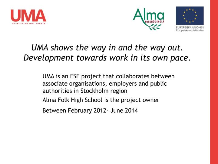 Uma shows the way in and the way out development towards work in its own pace