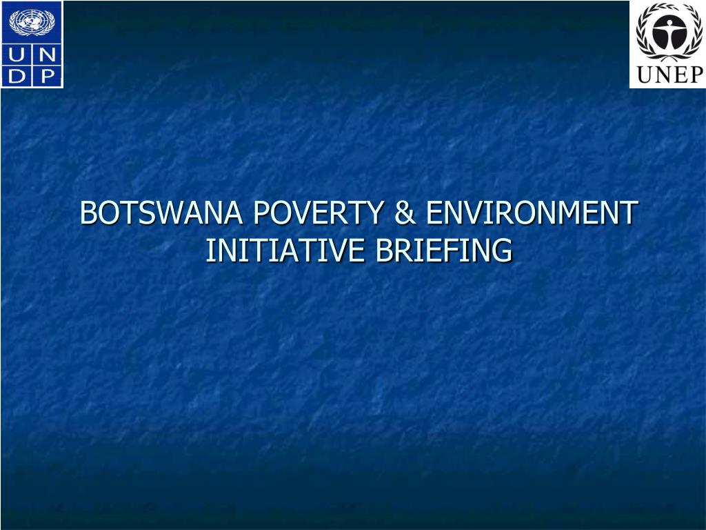 BOTSWANA POVERTY & ENVIRONMENT INITIATIVE BRIEFING
