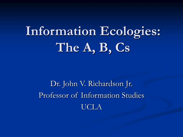 Information ecologies the a b cs