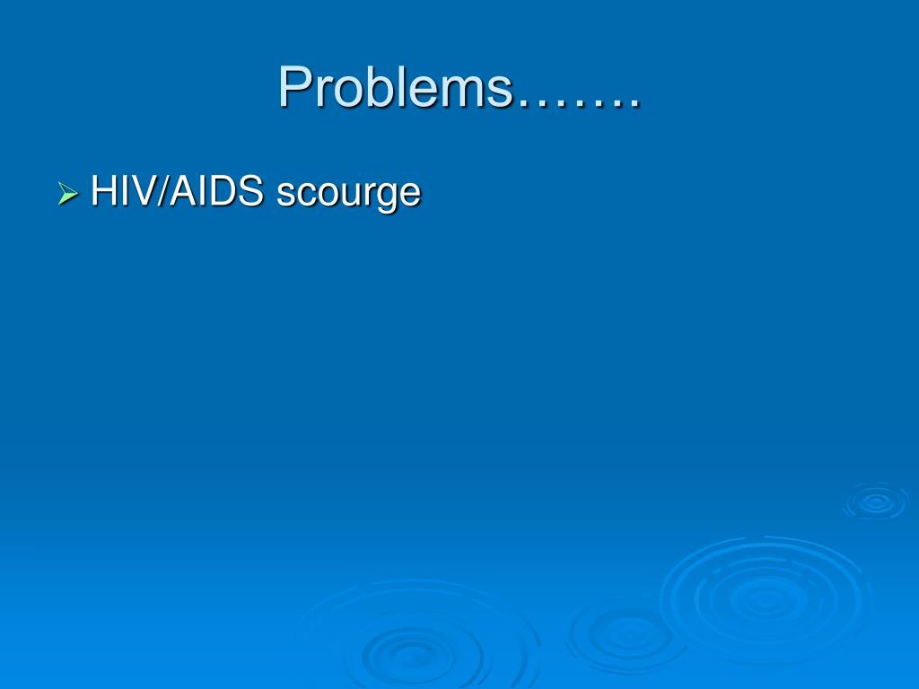 Problems…….