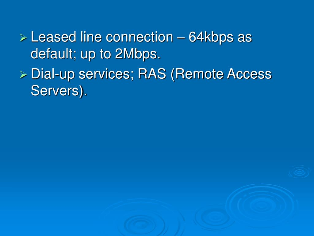Leased line connection – 64kbps as default; up to 2Mbps.