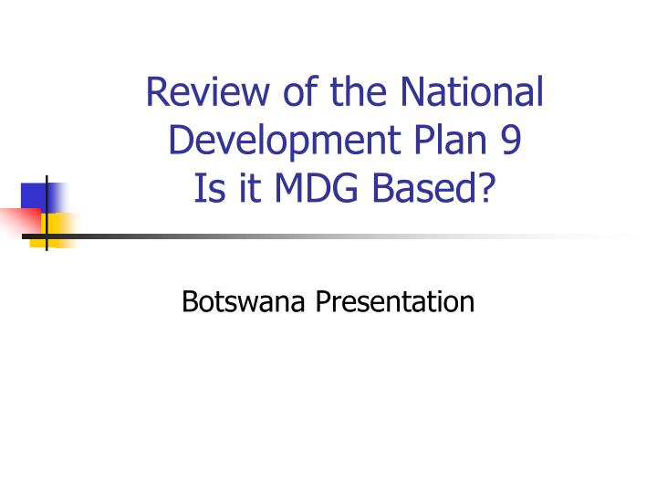 Review of the national development plan 9 is it mdg based l.jpg