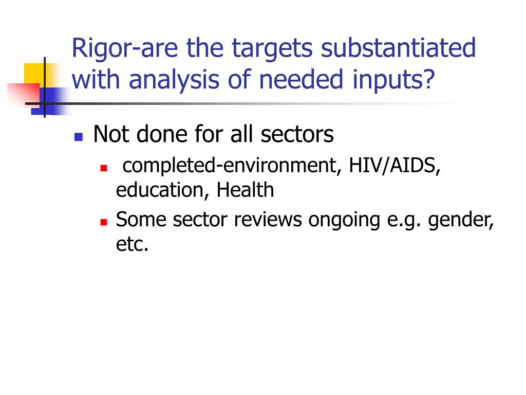 Rigor-are the targets substantiated with analysis of needed inputs?
