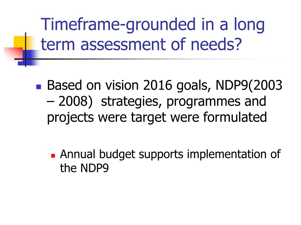 Timeframe-grounded in a long term assessment of needs?