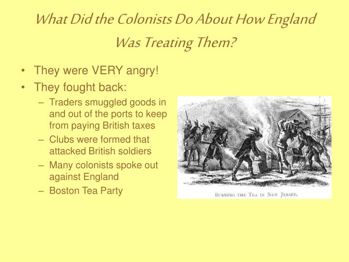 What Did the Colonists Do About How England Was Treating Them?