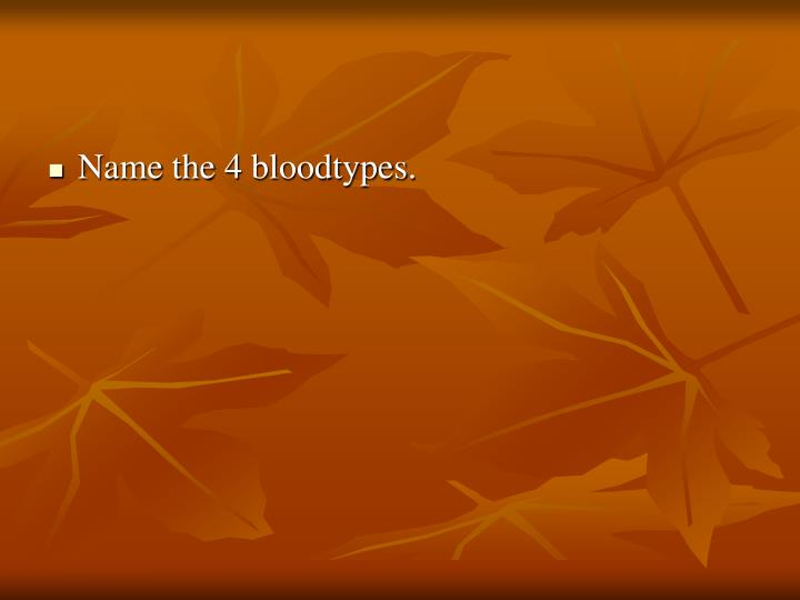 Name the 4 bloodtypes.