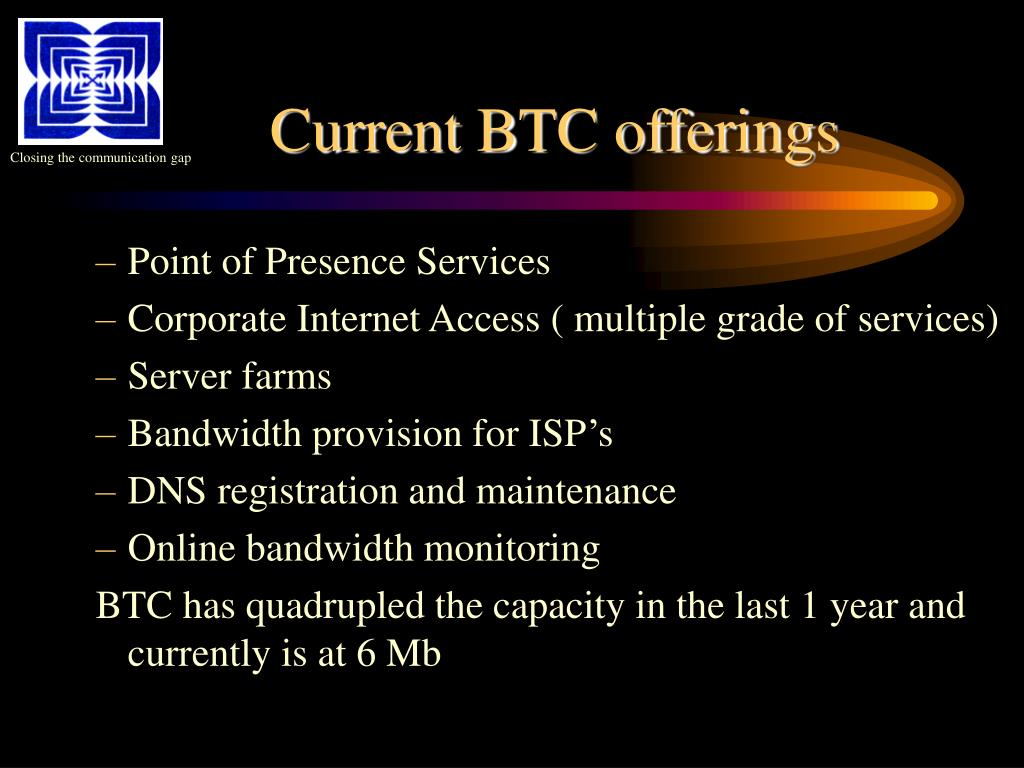 Current BTC offerings