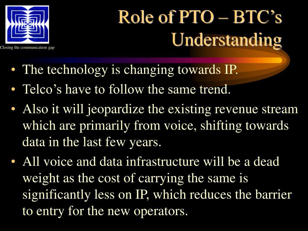 Role of PTO – BTC's Understanding