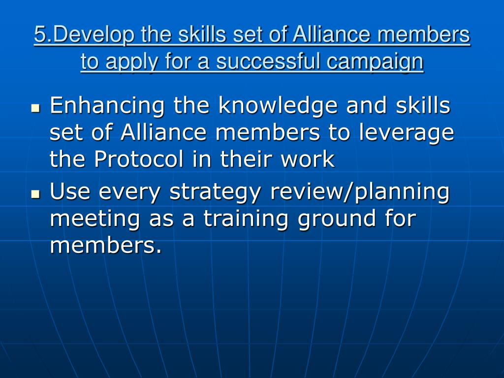 5.Develop the skills set of Alliance members to apply for a successful campaign