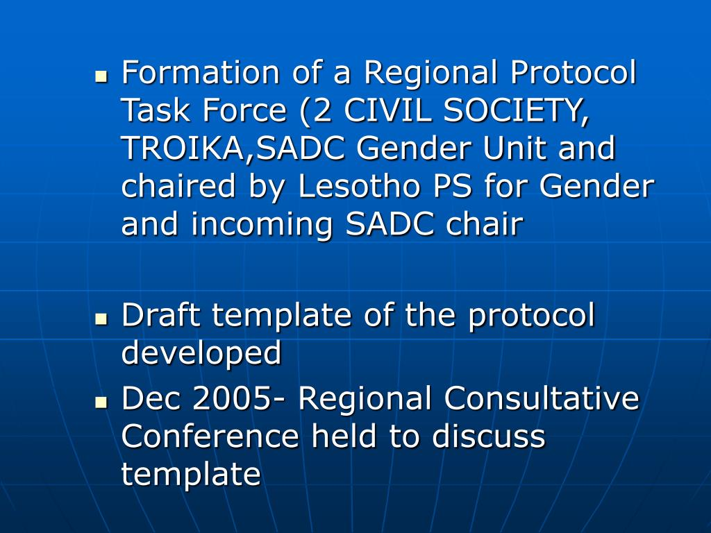 Formation of a Regional Protocol Task Force (2 CIVIL SOCIETY, TROIKA,SADC Gender Unit and chaired by Lesotho PS for Gender and incoming SADC chair