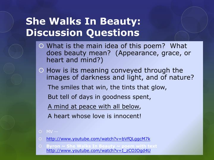 darkness and light in she walks in beauty a poem by lord byron It can be possible that light can be emitted through the darkness of night in his  poem, she walks in beauty, lord byron epitomizes the balance between two.