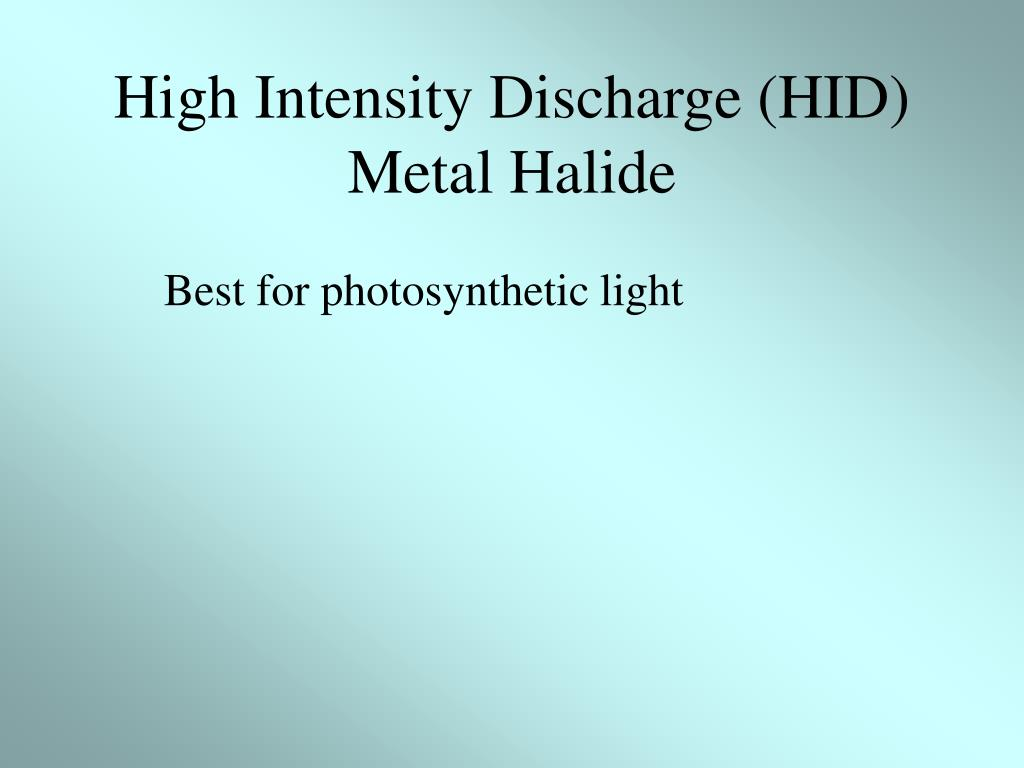 High Intensity Discharge (HID)  Metal Halide