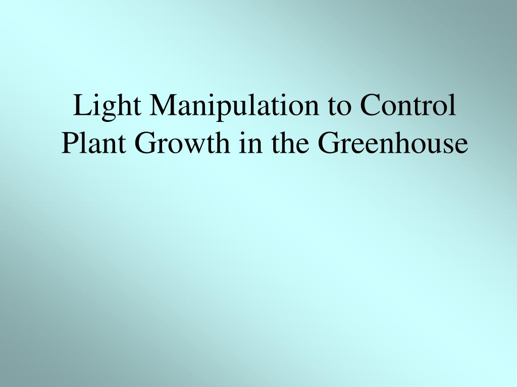 Light Manipulation to Control Plant Growth in the Greenhouse