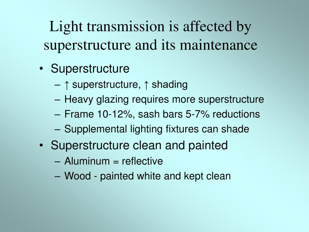 Light transmission is affected by superstructure and its maintenance