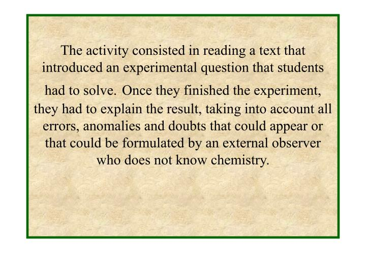 The activity consisted in reading a text that introduced an experimental question that students had to solve.