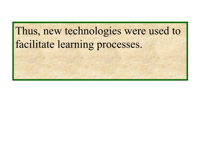 Thus, new technologies were used to