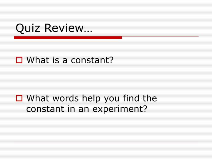 Quiz Review…