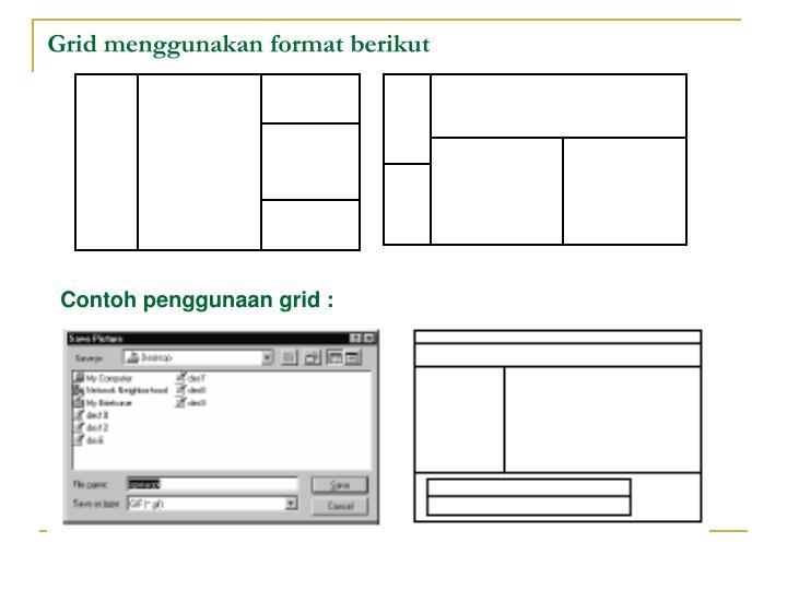Grid menggunakan format berikut