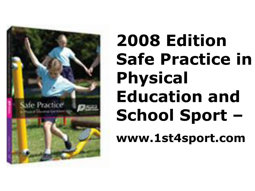 2008 Edition Safe Practice in Physical Education and School Sport –