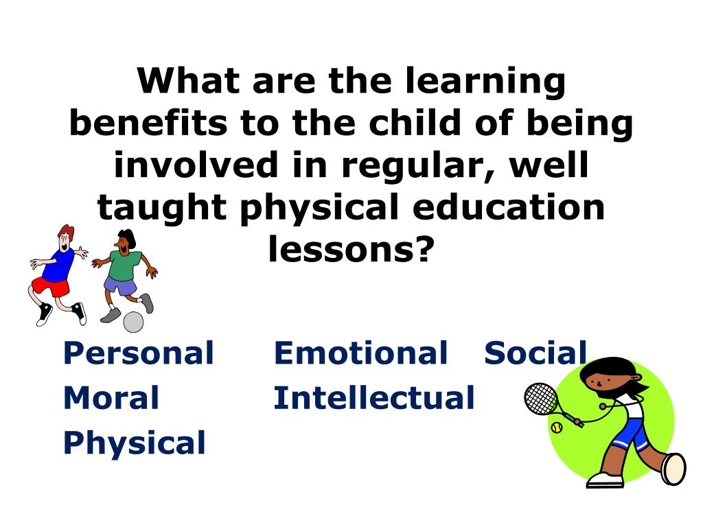 What are the learning benefits to the child of being involved in regular, well taught physical education lessons?